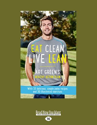 Eat Clean, Live Lean - Art Green's Healthy Action Plan (Large print, Paperback, Large type / large print edition): Art...