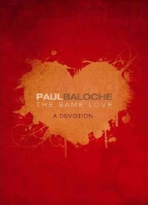 Same Love - A Devotion (Hardcover): Paul Baloche