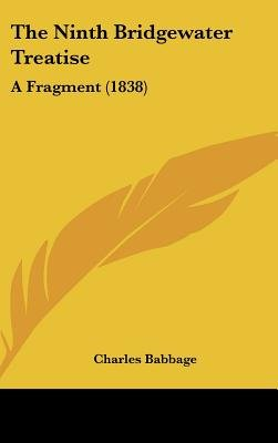 The Ninth Bridgewater Treatise - A Fragment (1838) (Hardcover): Charles Babbage