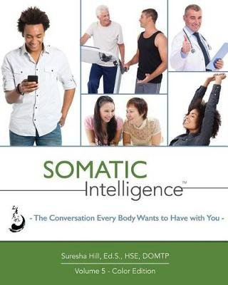 Somatic Intelligence - The Conversation Every Body Wants to Have with You (Paperback): Suresha Hill