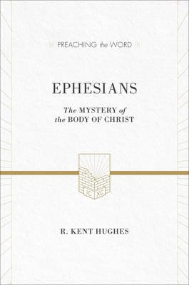 Ephesians - The Mystery of the Body of Christ (Hardcover, New ESV Edition): R. Kent Hughes