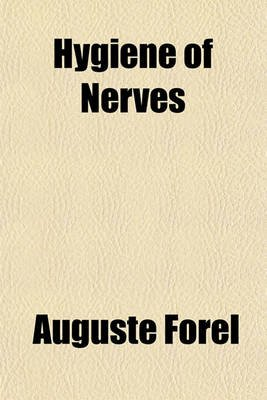 Hygiene of Nerves and Mind in Health and Disease (Paperback): Auguste Forel