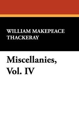 Miscellanies, Vol. IV (Paperback): William Makepeace Thackeray