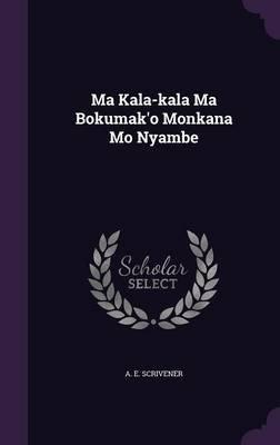Ma Kala-Kala Ma Bokumak'o Monkana Mo Nyambe (Hardcover): A. E. Scrivener
