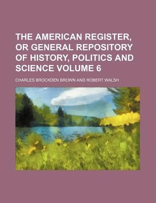 The American Register, or General Repository of History, Politics and Science Volume 6 (Paperback): Charles Brockden Brown
