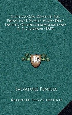 Cantica Con Comenti Sul Principio E Nobile Scopo Dell' Inclito Ordine Gerosolimitano Di S. Giovanni (1859) (Italian,...