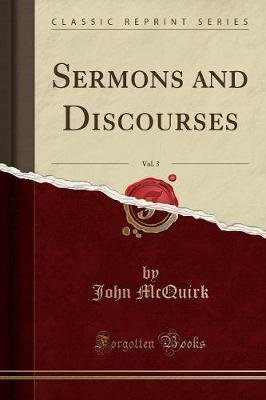 Sermons and Discourses, Vol. 3 (Classic Reprint) (Paperback): John McQuirk