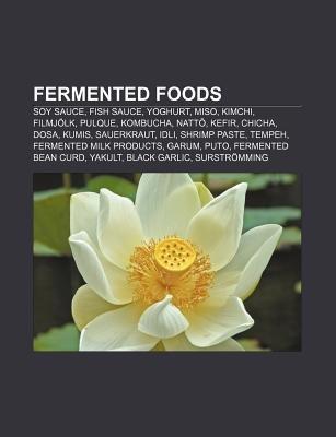 Fermented Foods - Soy Sauce, Fish Sauce, Yoghurt, Miso, Kimchi, Filmjolk, Pulque, Kombucha, Natt, Kefir, Chicha, Dosa, Kumis,...