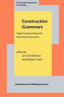 Construction Grammars - Cognitive Grounding and Theoretical Extensions (Paperback): Jan-Ola Ostman, Mirjam Fried