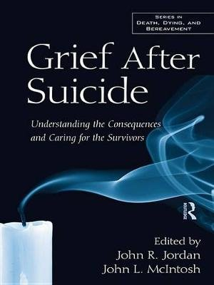 Grief After Suicide - Understanding the Consequences and Caring for the Survivors (Electronic book text): John R.  Jordan, John...