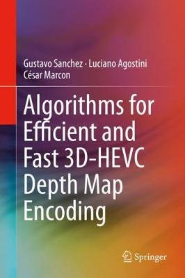 Algorithms for Efficient and Fast 3D-HEVC Depth Map Encoding (Hardcover, 1st ed. 2020): Gustavo Sanchez, Luciano Agostini,...