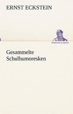 Gesammelte Schulhumoresken (German, Paperback): Ernst Eckstein