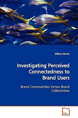 Investigating Perceived Connectedness to Brand Users (Paperback): William Martin