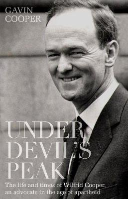Under Devil's Peak - The Life And Times Of Wilfrid Cooper, An Advocate In The Age Of Apartheid (Paperback): Gavin Cooper