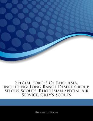 Articles on Special Forces of Rhodesia, Including - Long Range Desert Group, Selous Scouts, Rhodesian Special Air Service,...