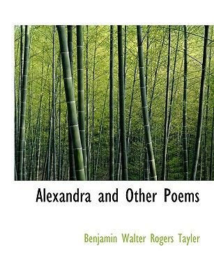Alexandra and Other Poems (Large print, Hardcover, large type edition): Benjamin Walter Rogers Tayler
