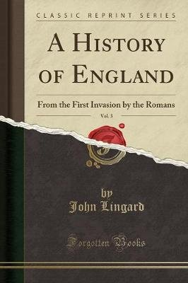 A History of England, Vol. 3 - From the First Invasion by the Romans (Classic Reprint) (Paperback): John Lingard