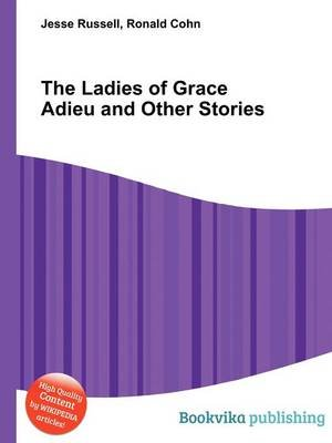 The Ladies of Grace Adieu and Other Stories (Paperback): Jesse Russell, Ronald Cohn