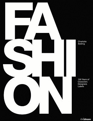 Fashion - 150 Years of Couturiers, Designers, Labels (Hardcover): Charlotte Seeling