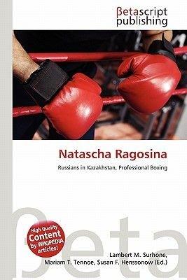 Natascha Ragosina (Paperback): Lambert M. Surhone, Mariam T. Tennoe, Susan F. Henssonow