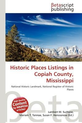 Historic Places Listings in Copiah County, Mississippi (Paperback): Lambert M. Surhone, Mariam T. Tennoe, Susan F. Henssonow