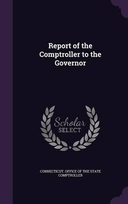 Report of the Comptroller to the Governor (Hardcover): Connecticut Office of the State Comptro