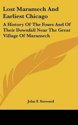 Lost Maramech and Earliest Chicago - A History of the Foxes and of Their Downfall Near the Great Village of Maramech...