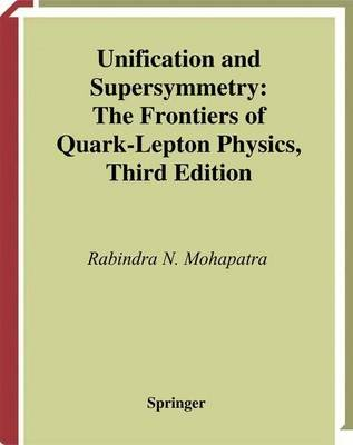 Unification and Supersymmetry - The Frontiers of Quark-Lepton Physics (Electronic book text, 3rd Revised edition): R.N....