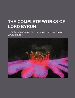 The Complete Works of Lord Byron (Paperback): George Gordon Byron