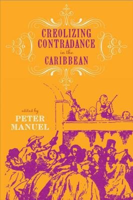 Creolizing Contradance in the Caribbean (Electronic book text): Peter Manuel