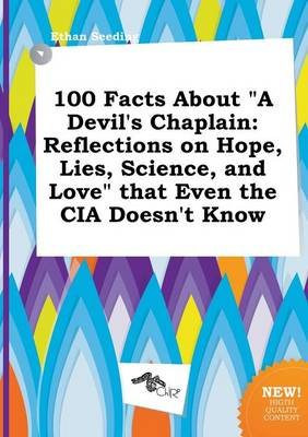 100 Facts about a Devil's Chaplain - Reflections on Hope, Lies, Science, and Love That Even the CIA Doesn't Know...