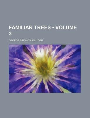 Familiar Trees (Volume 3) (Paperback): George Simonds Boulger