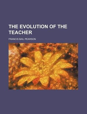 The Evolution of the Teacher (Paperback): Francis Bail Pearson