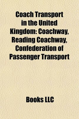 Coach Transport in the United Kingdom - Coachway, Reading Coachway, Confederation of Passenger Transport (Paperback): Books Llc