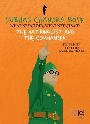 SUBHAS CHANDRA BOSE - THE NATIONALIST AND THE COMMANDER (Electronic book text): Vinitha Ramchandani