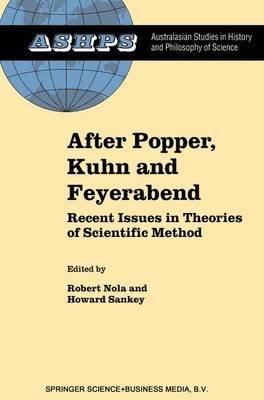 After Popper, Kuhn and Feyerabend (Paperback): R. Nola, H. Sankey