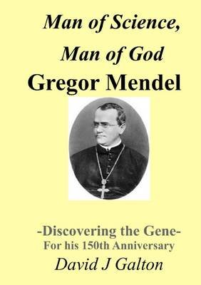 Man of Science, Man of God Gregor Mendel - Discovering the Gene - for His 150thanniversary (Paperback): David J. Galton
