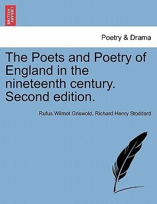 The Poets and Poetry of England in the Nineteenth Century. Second Edition. (Paperback): Rufus W Griswold, Richard Henry Stoddard