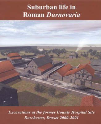 Suburban Life in Roman Durnovaria - Excavations at the Former County Hospital Site, Dorchester 2000-2001 (Paperback, New): Mike...