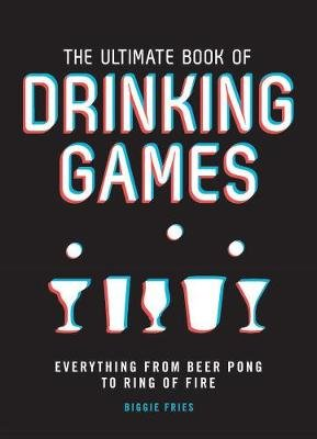 The Ultimate Book of Drinking Games - Everything from Ring of Fire to Beer Pong (Paperback): Biggie Fries