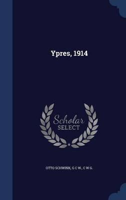 Ypres, 1914 (Hardcover): Otto Schwink, G C W, C W G