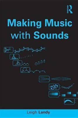 Making Music with Sounds (Electronic book text): Leigh Landy