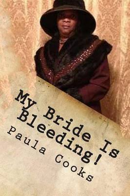My Bride Is Bleeding Said the Lord! - God, We ( Church) Own You a Sincere Apology! (Paperback): MS Paula Cooks