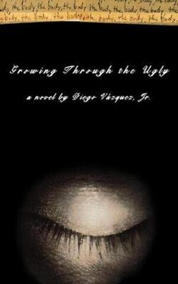 Growing Through the Ugly - A Novel (Paperback): Diego Vazquez