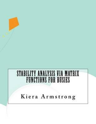 Stability Analysis Via Matrix Functions for Busies (Paperback): Kiera Armstrong