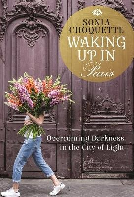 Waking Up in Paris - Overcoming Darkness in the City of Light (Hardcover): Sonia Choquette