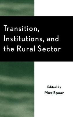 Transition, Institutions, and the Rural Sector - Rural Economies in Transition (Hardcover, New): Max Spoor