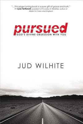 Pursued - God's Divine Obsession with You (Hardcover): Jud Wilhite