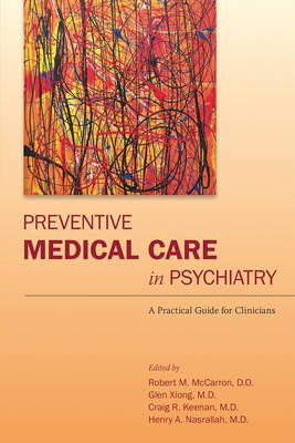 Preventive Medical Care in Psychiatry - A Practical Guide for Clinicians (Electronic book text): Robert M. McCarron, Glen L....