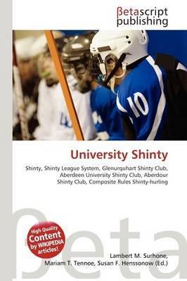 University Shinty (Paperback): Lambert M. Surhone, Mariam T. Tennoe, Susan F. Henssonow